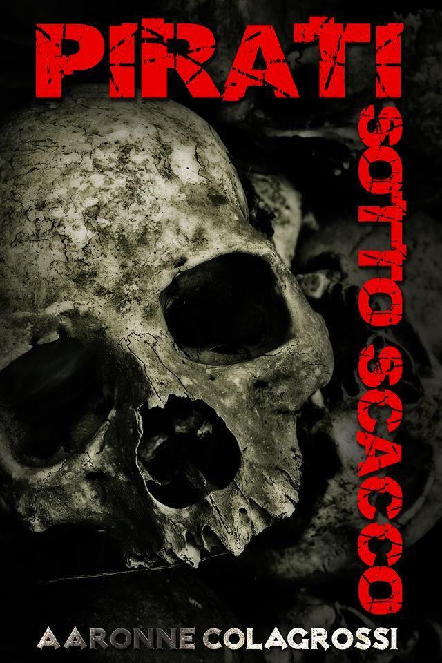 Intervista con il pirata …  Aaronne Colagrossi ci racconta il suo ultimo libro