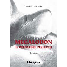 Recensioni librarie: Megalodon, il predatore perfetto, romanzo di Aaronne Colagrossi